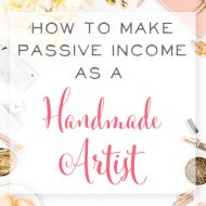 How to Make Passive Income as a Handmade Artist