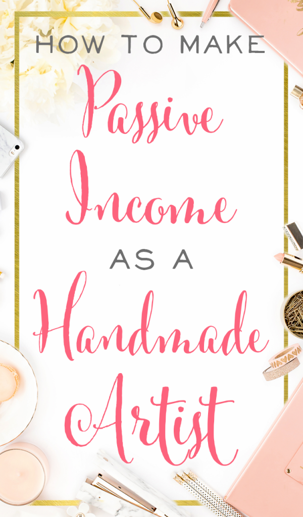 Great tips on how for how to make passive income as an artist or Etsy seller! Business Tips for Creative Entrepreneurs | BrilliantBusinessMoms.com