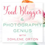Food Blogger + Photography Genius with Johlene Orton
