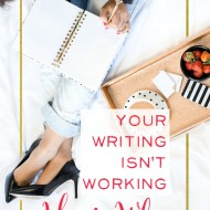 Your Writing Isn't Working…Here's Why