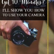 Got 10 Minutes? I'll Show you How to Use Your Camera!