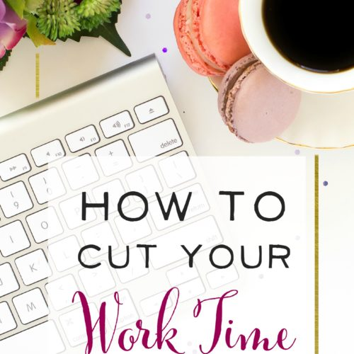 How to Cut your Work Time in Half!
