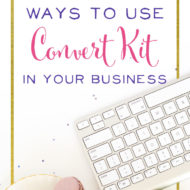 Brilliant Ways to Use ConvertKit in Your Business