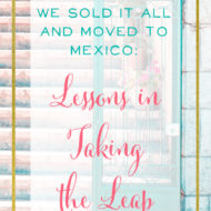 That Year We Sold it All and Moved to Mexico: Lessons in Taking the Leap