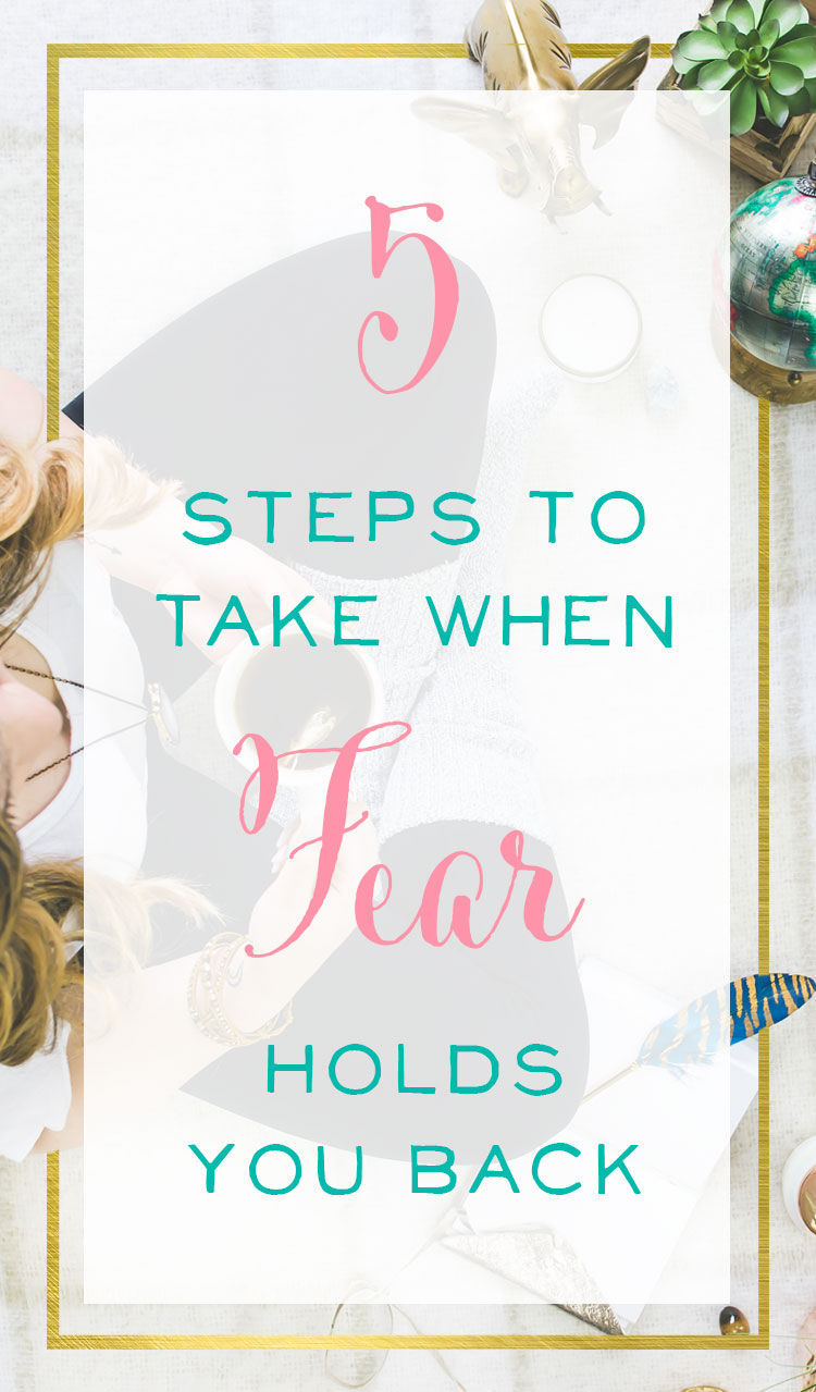 5 Steps to Take When Fear Holds You Back
