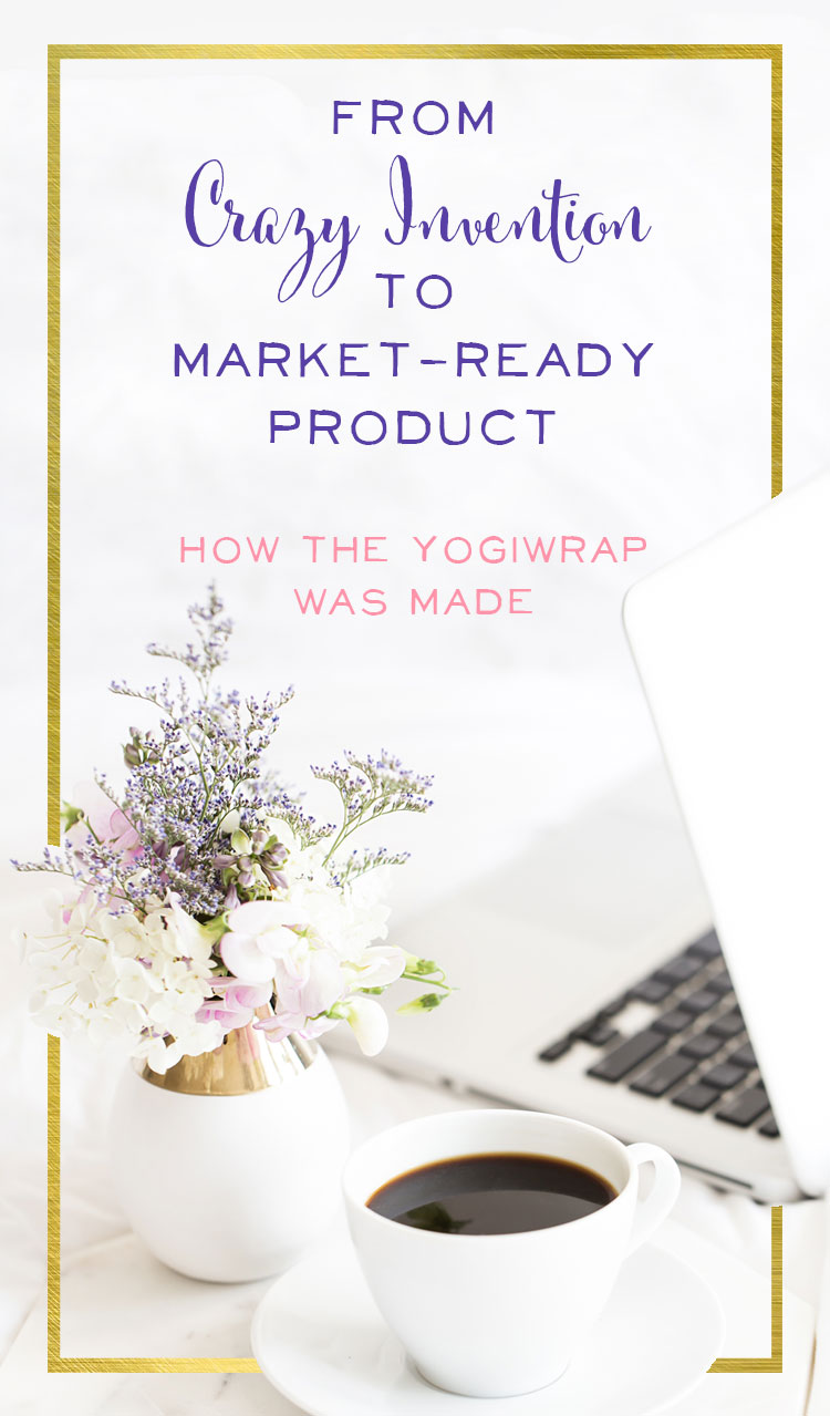 From crazy invention to market-ready product - How the Yogiwrap was made. Guest post from the mamapreneur Teri Alves
