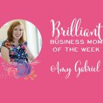 Brilliant Business Mom of the Week: Amy Gabriel