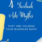 Feel like Facebook ads will never work for you and your biz? Think again. Get clear on the Facts by learning the 4 Myths about Facebook Ads that are Holding your Business Back. Plus grab a free checklist on the 10 Things you Need to do before you run your first ad.