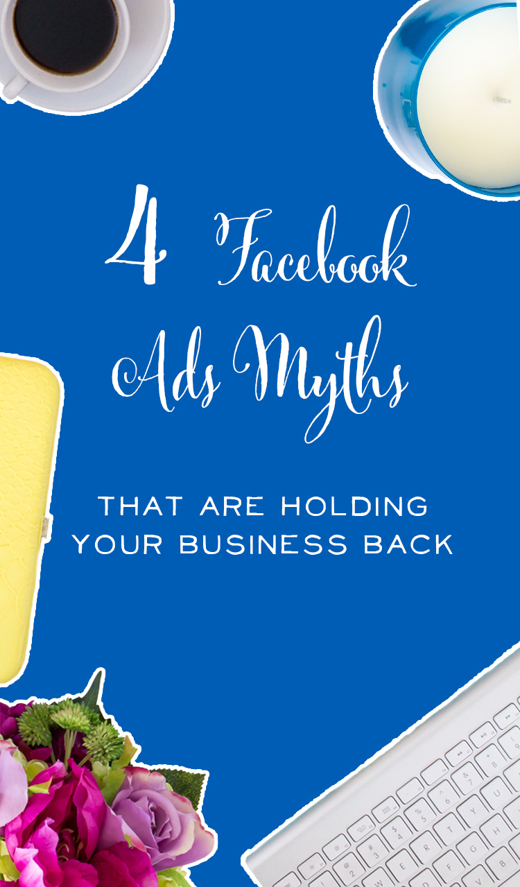 Facebook Ads Myths That Are Holding Your Business Back
