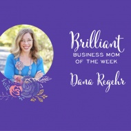 Meet our Brilliant Business Mom of the Week: Dana Regehr