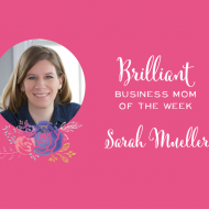 Meet the Brilliant Business Mom of the Week, Sarah Mueller!