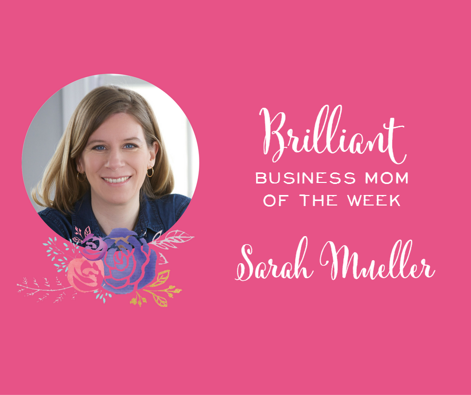 Brilliant Business Mom of the Week Sarah Mueller