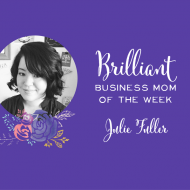 Say 'Hello' to our Brilliant Business Mom of the Week, Julie Fuller!