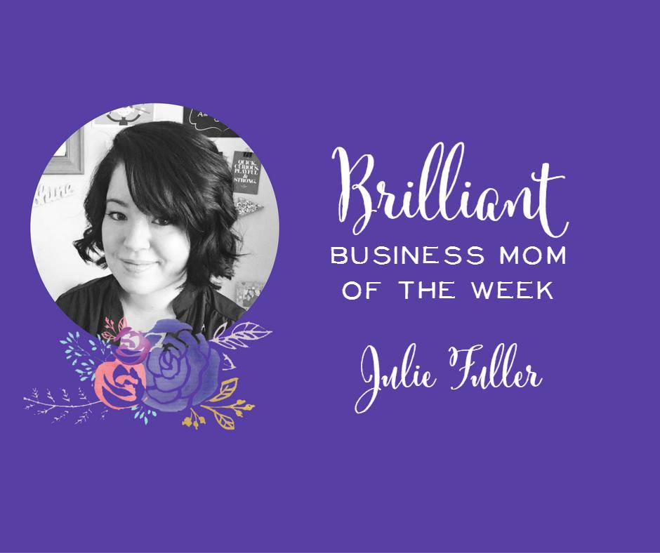 Brilliant Business Mom of the Week, Julie Fuller