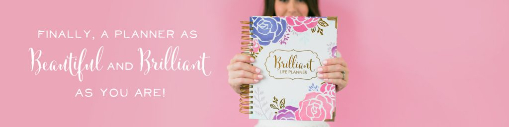 Finally, a planner as brilliant and beautiful as you are! Grab the Brilliant Life Planner here.