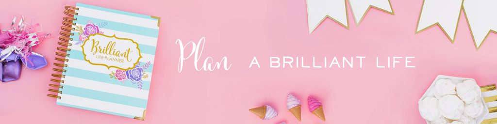 Plan a Brilliant Life. Grab your Brilliant Life Planner here.