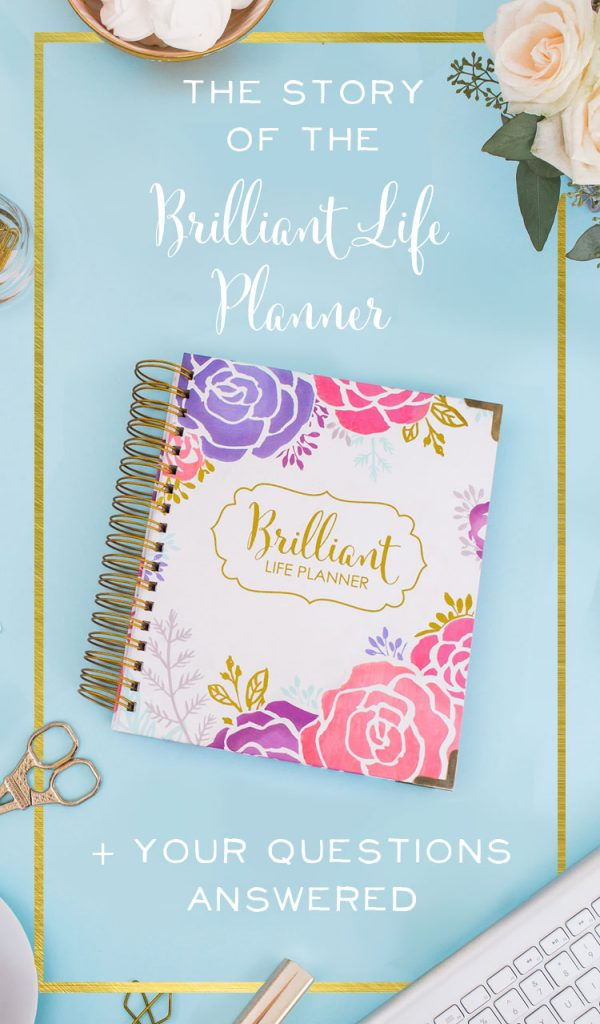 The Brilliant Life Planner isn't just for business owners. It's a keepsake that gives all women the tools to achieve their dreams, whether that is growing a business, growing a family, or all sorts of things in between. I believe every woman has passions she's scared to pursue. The Brilliant Life Planner will help her bring those passions to life.