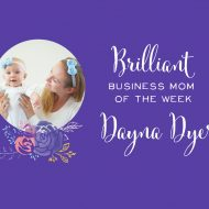 Brilliant Business Mom of the Week: Dayna Dyer