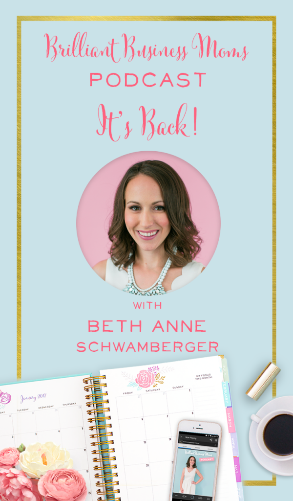 Your Favorite Podcast Is Back with Beth Anne Schwamberger - Brilliant Business Moms Podcast