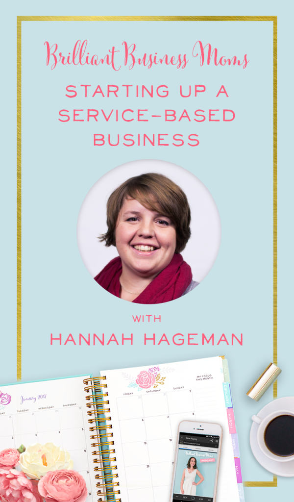 Brilliant Business Moms Podcast with Hannah Hageman. How to start a service based business without spending a ton of money.