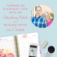 Turning an Everyday Item into an Extraordinary Product with Meggan Wood of Lily-Jade