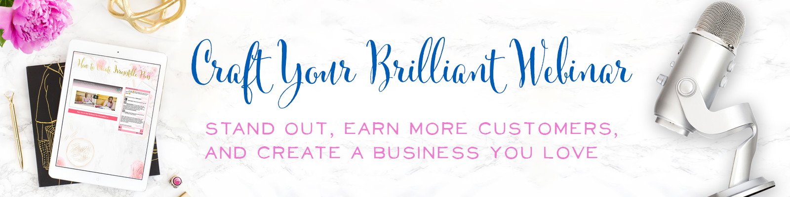 Craft Your Brilliant Webinar - From Scared to Sell to Customers who Love You!