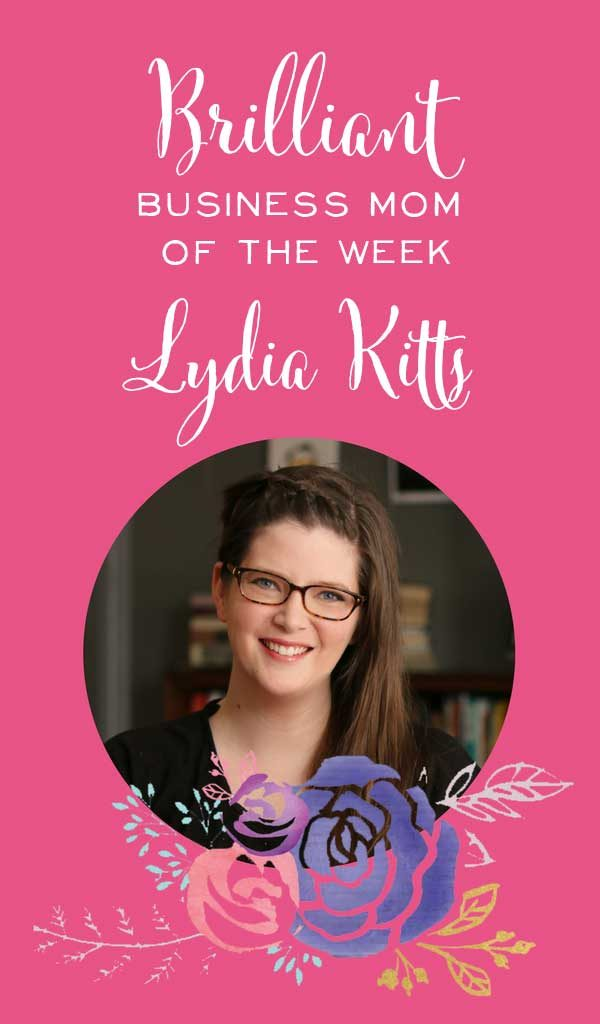 Lydia Kitts is a POWERHOUSE of a brilliant business mom. We all can learn from her her processes and methods.