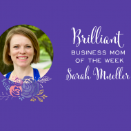 Brilliant Business Mom of the Week: Sarah Mueller