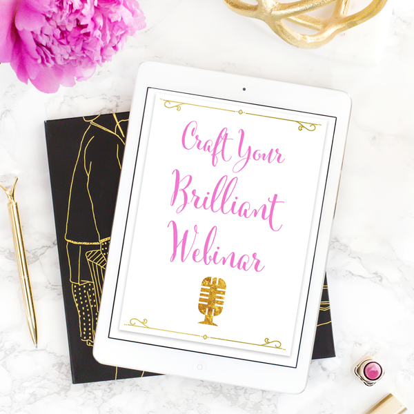 Craft Your Brilliant Webinar - Whether you sell physical products, digital courses, books, services, or something in between, I'm confident you can use webinars in your business to stand out, earn more customers, and create a business you love.
