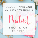 Developing and Manufacturing a Product from Start to Finish