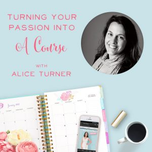 Turning Your Passion Into a Course and More with Alice Turner