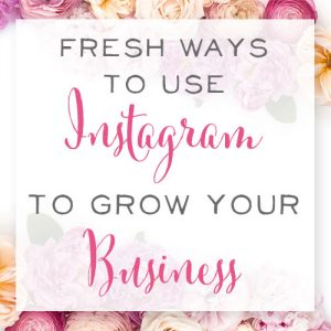 Fresh Ways to Use Instagram to Grow Your Business