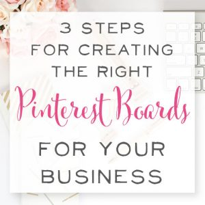 3 Steps for Choosing the Right Pinterest Boards for Your Business