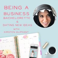 Being a Business Bachelorette and Dating New Ideas with Kirsten Oliphant