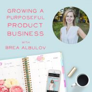 Growing a Purposeful Product Business with Brea Albulov