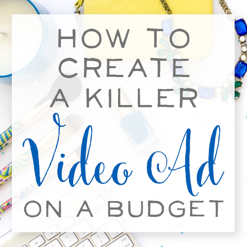 How to Create a Killer Video Ad on a Budget