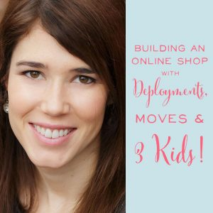How one savvy Mom built an online shop through deployments, moves and 3 kids. She found balance and kept her priorities in check!