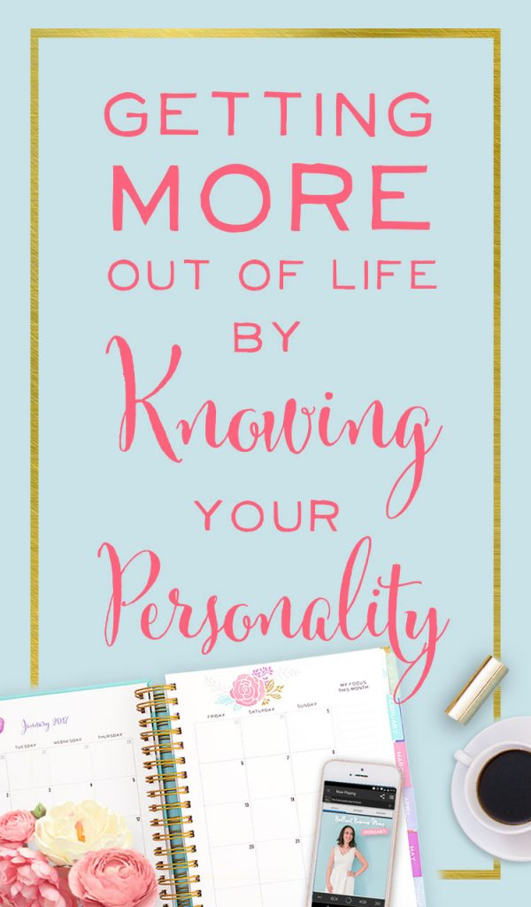 Getting More Out of Life By Knowing Your Personality