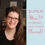 Super Mom? Almost, just Super Planned!