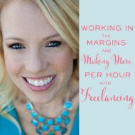 Working in the Margins + Making More per Hour with Freelancing
