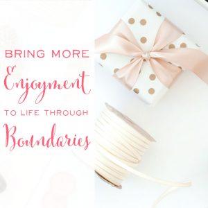 Bring More Enjoyment to Life Through Boundaries