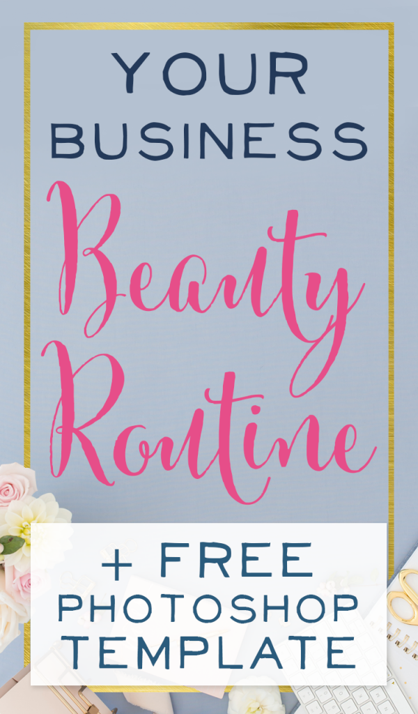 Your Business Beauty Routine PLUS a FREE Photoshop Pin Template!