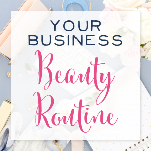 Your Business Beauty Routine (Plus a FREE Photoshop Template for Pinterest!)