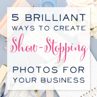 5 Brilliant Ways to Create Show-Stopping Photos for Your Business (that no one's talking about!)
