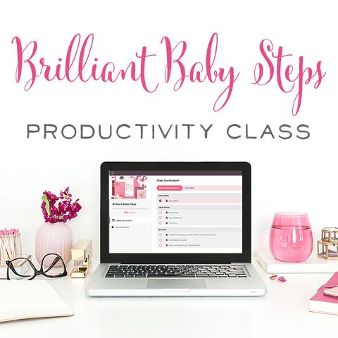 Brilliant Baby Steps Productivity Class - Make the Most of your Messy Middle for a Beautiful, Balanced Life