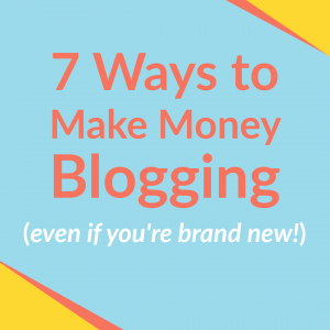 7 Ways to Earn an Income Blogging (Even if you're Brand New!)
