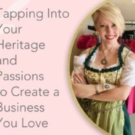 Tapping Into Your Heritage and Passions to Create a Business You Love