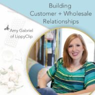 Building Customer + Wholesale Relationships for Business Success with Amy Gabriel of LippyClip