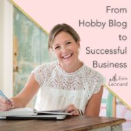 How Taking a Chance on Her Dreams Turned a Hobby Blog Into a Successful Business with Erin Leonard