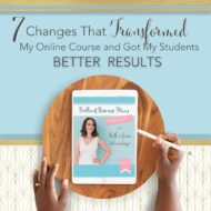 7 Changes That Transformed My Online Course and Got My Students Better Results